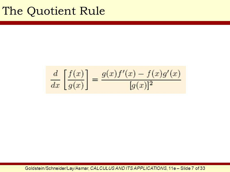 Goldstein/Schneider/Lay/Asmar, CALCULUS AND ITS APPLICATIONS, 11e – Slide 8 of 33 The Quotient RuleEXAMPLE SOLUTION Differentiate.