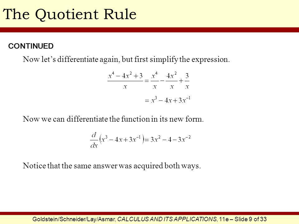 Goldstein/Schneider/Lay/Asmar, CALCULUS AND ITS APPLICATIONS, 11e – Slide 9 of 33 The Quotient Rule Now let's differentiate again, but first simplify