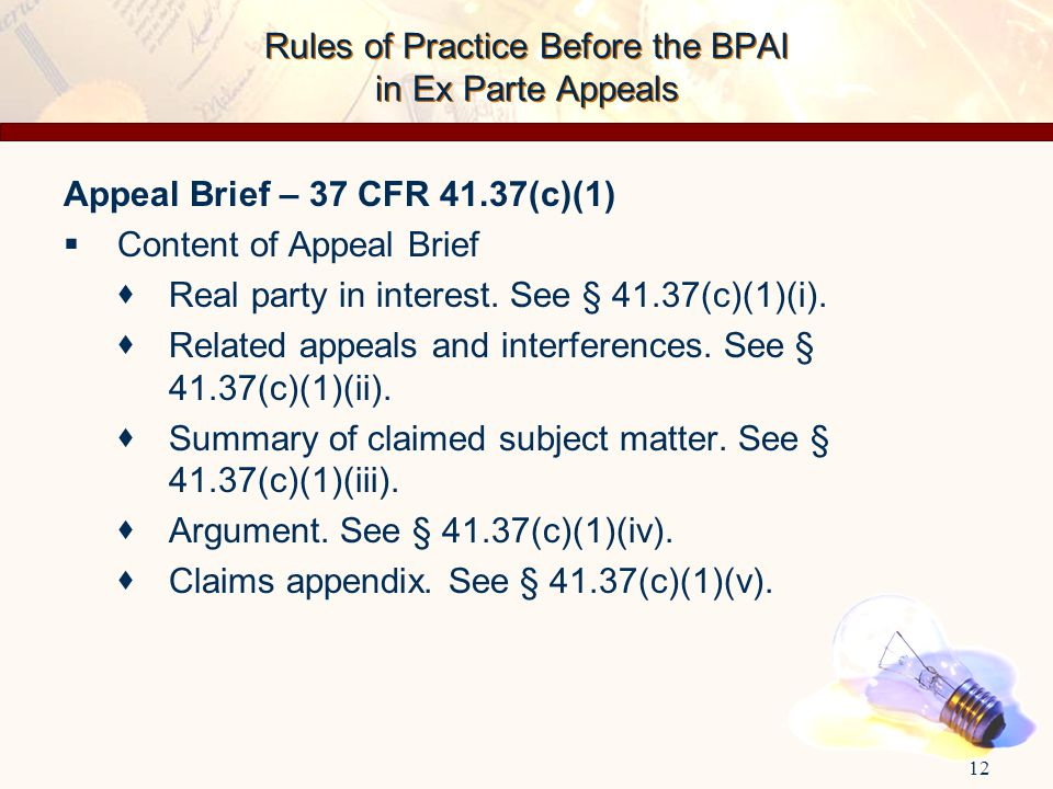 Appeal Brief – 37 CFR 41.37(c)(1)  Content of Appeal Brief  Real party in interest. See § 41.37(c)(1)(i).  Related appeals and interferences. See §