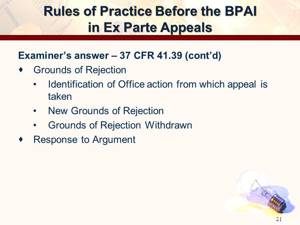 Examiner's answer – 37 CFR 41.39 (cont'd)  Grounds of Rejection Identification of Office action from which appeal is taken New Grounds of Rejection G