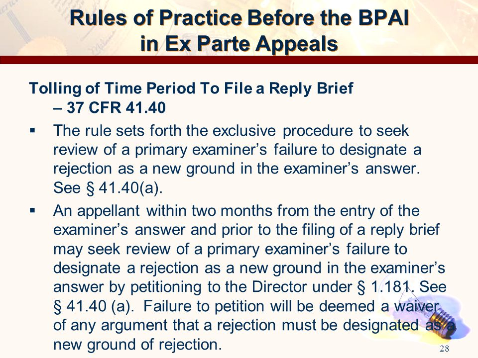 Rules of Practice Before the BPAI in Ex Parte Appeals Tolling of Time Period To File a Reply Brief – 37 CFR 41.40  The rule sets forth the exclusive