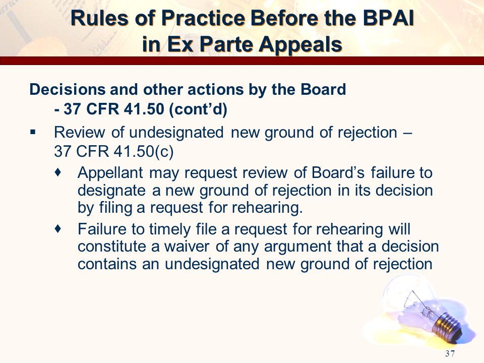 Rules of Practice Before the BPAI in Ex Parte Appeals Decisions and other actions by the Board - 37 CFR 41.50 (cont'd)  Review of undesignated new gr