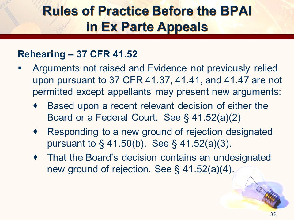 Rules of Practice Before the BPAI in Ex Parte Appeals Rehearing – 37 CFR 41.52  Arguments not raised and Evidence not previously relied upon pursuant