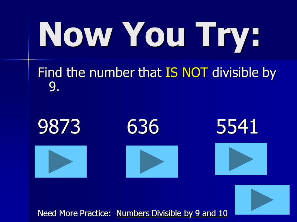 Divisibility Rule 9 A number is divisible by 9 if the sum of the digits is divisible by 9. Examples: 963 9 + 6 + 3 = 18 18 ÷ 9 = 2 54455 + 4 + 4 + 5 =