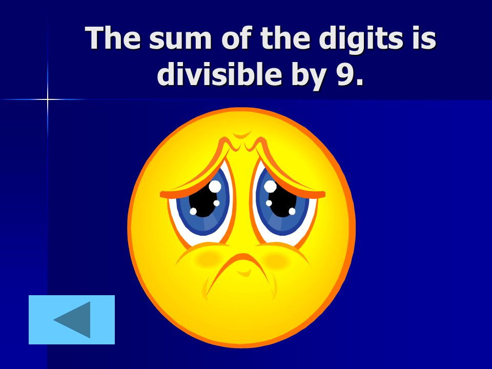 Now You Try: Find the number that IS NOT divisible by 9. 98736365541 Need More Practice: Numbers Divisible by 9 and 10 Numbers Divisible by 9 and 10Nu