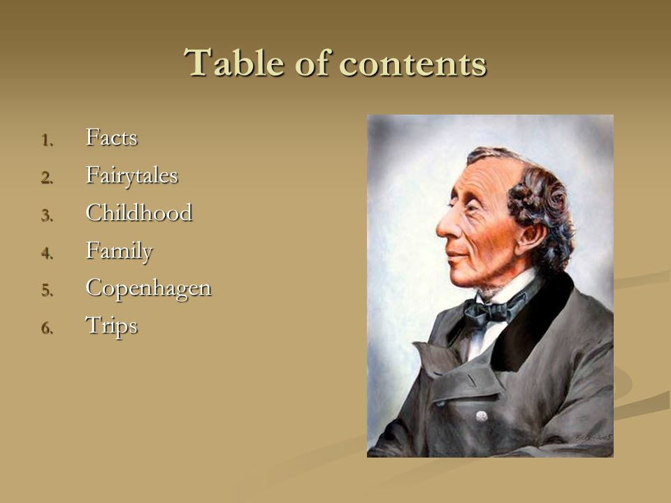 Table of contents 1. Facts 2. Fairytales 3. Childhood 4. Family 5. Copenhagen 6. Trips
