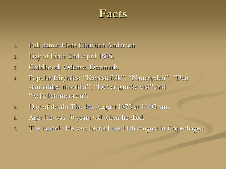 Facts 1. Full name: Hans Christian Andersen. 2. Day of birth: 2nd April 1805.