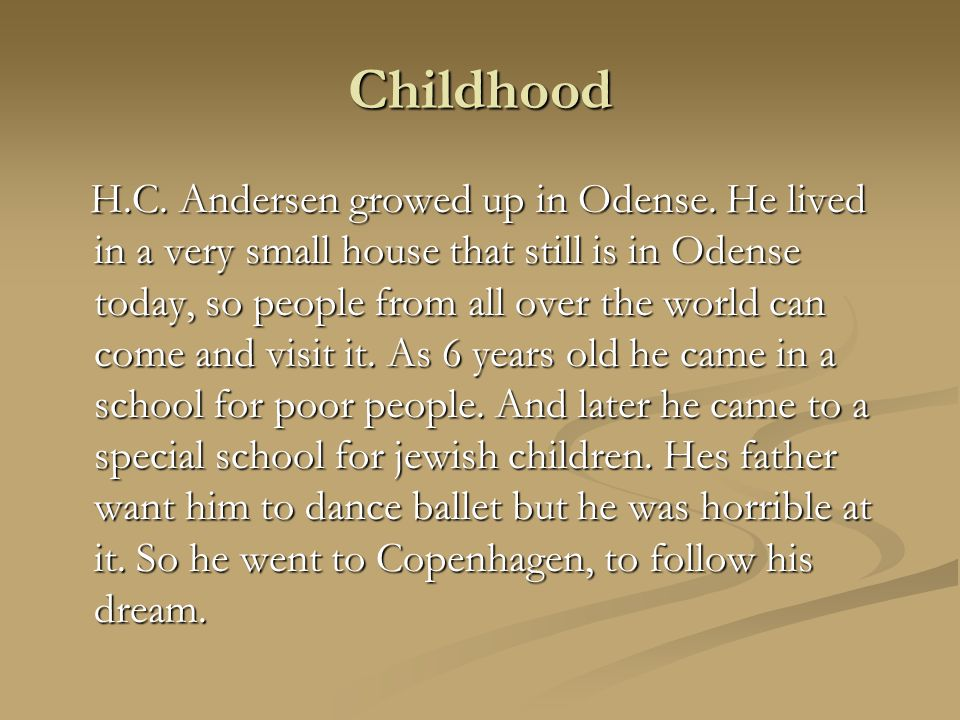 Childhood H.C. Andersen growed up in Odense.