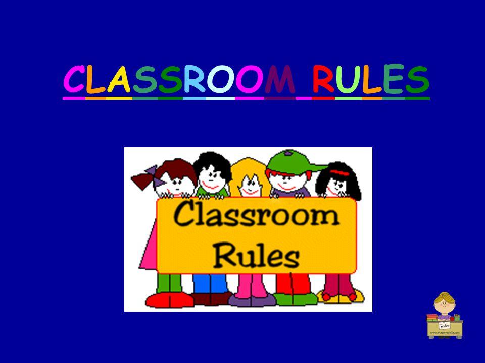CLASSROOM RULESCLASSROOM RULES