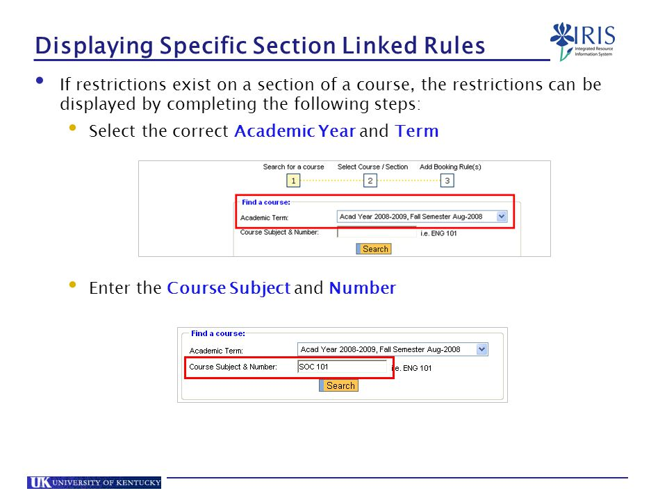 Displaying Specific Section Linked Rules If restrictions exist on a section of a course, the restrictions can be displayed by completing the following steps: Select the correct Academic Year and Term Enter the Course Subject and Number