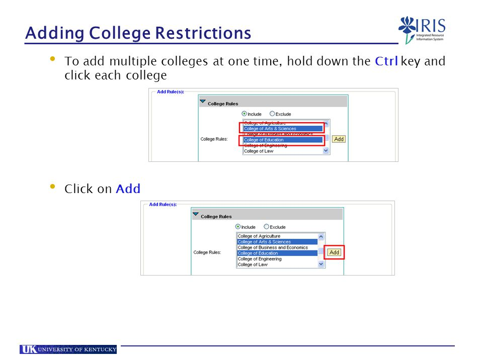 Adding College Restrictions To add multiple colleges at one time, hold down the Ctrl key and click each college Click on Add