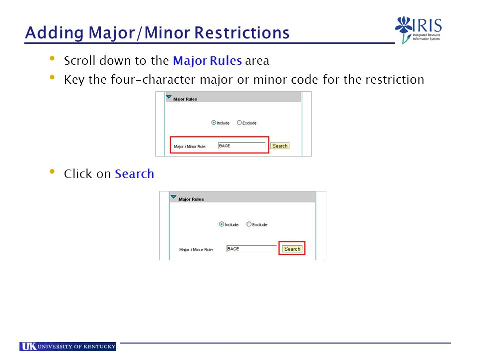 Adding Major/Minor Restrictions Scroll down to the Major Rules area Key the four-character major or minor code for the restriction Click on Search
