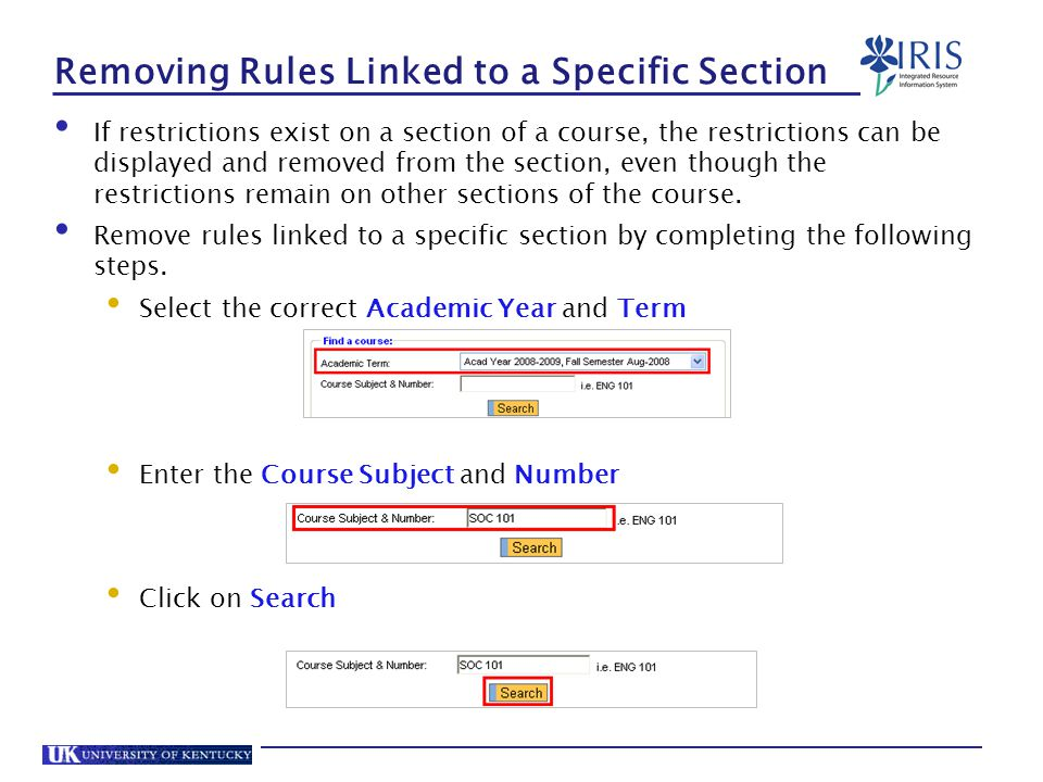 Removing Rules Linked to a Specific Section If restrictions exist on a section of a course, the restrictions can be displayed and removed from the section, even though the restrictions remain on other sections of the course.