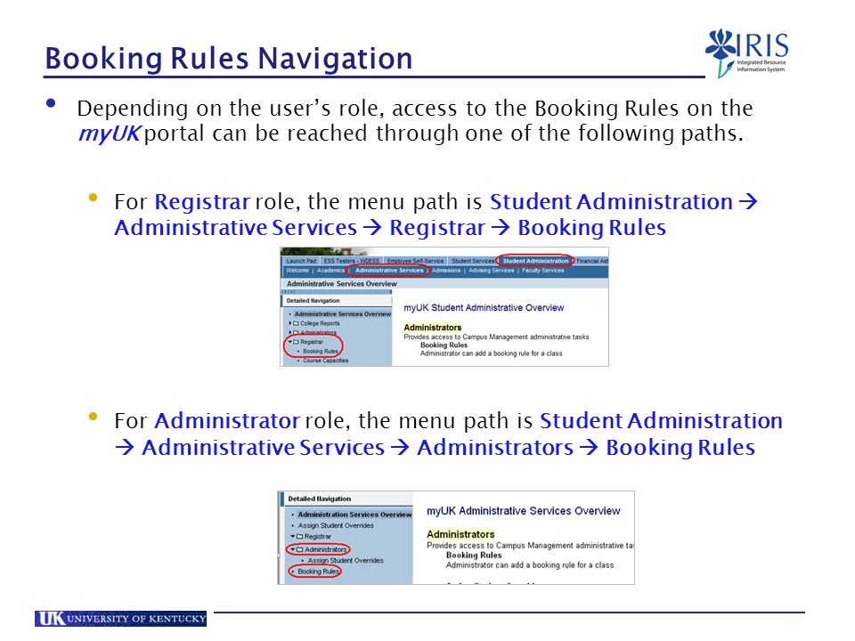 Booking Rules Navigation Depending on the user's role, access to the Booking Rules on the myUK portal can be reached through one of the following paths.