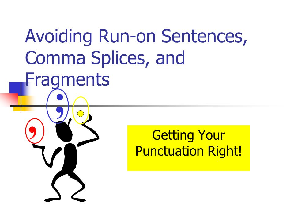 Avoiding Run-on Sentences, Comma Splices, and Fragments Getting Your Punctuation Right!, ;