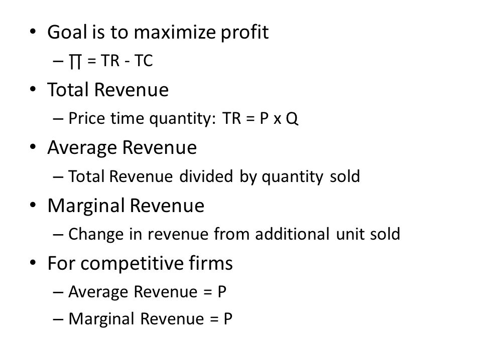 Profit Max Profit Maximization – Produce at the quantity that maximizes the difference between TR and TC – Compare marginal revenue with marginal cost If MR > MC increase production If MR < MC decrease production If MR = MC profit maximized