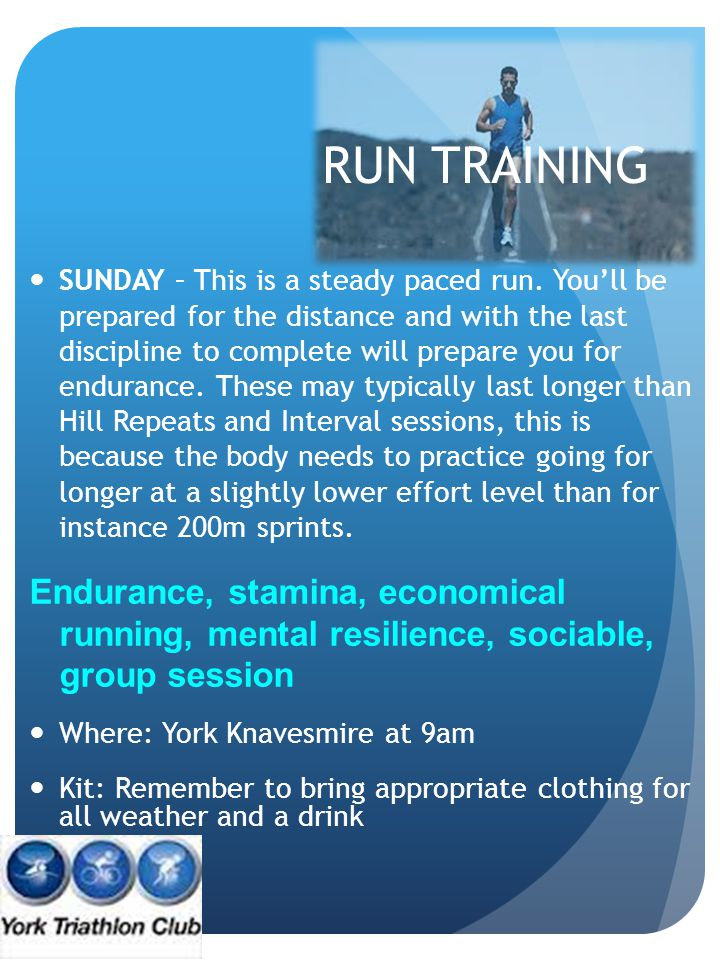 RUN TRAINING SUNDAY – This is a steady paced run. You'll be prepared for the distance and with the last discipline to complete will prepare you for en