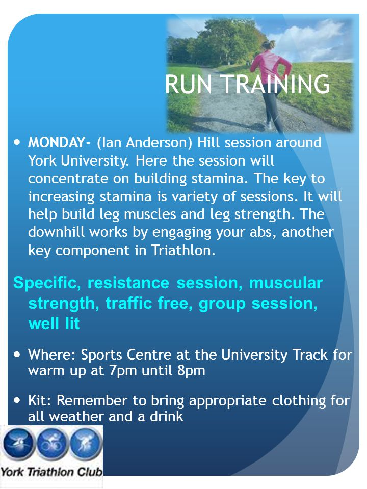 RUN TRAINING MONDAY- (Ian Anderson) Hill session around York University. Here the session will concentrate on building stamina. The key to increasing