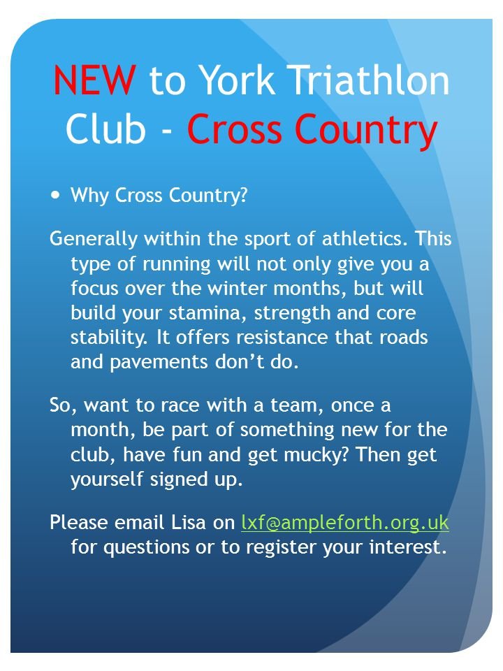 NEW to York Triathlon Club - Cross Country Why Cross Country? Generally within the sport of athletics. This type of running will not only give you a f