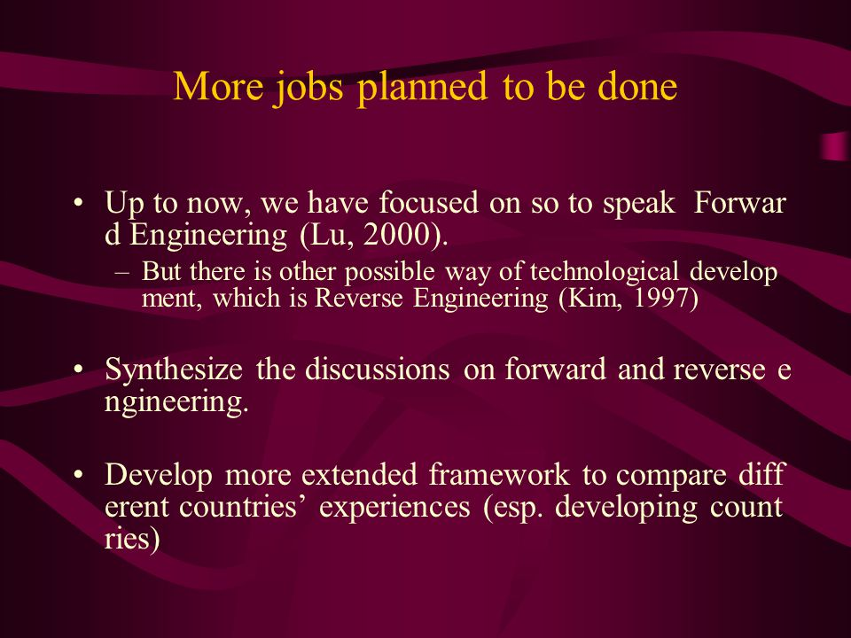 More jobs planned to be done Up to now, we have focused on so to speak Forwar d Engineering (Lu, 2000).