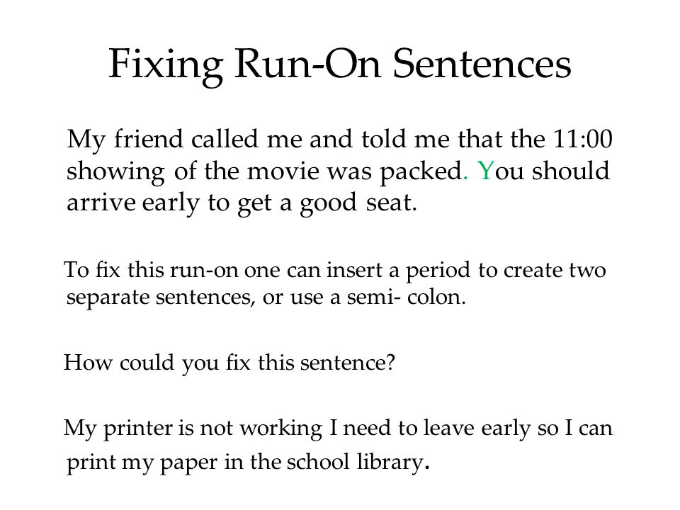 Fixing Run-On Sentences My friend called me and told me that the 11:00 showing of the movie was packed.