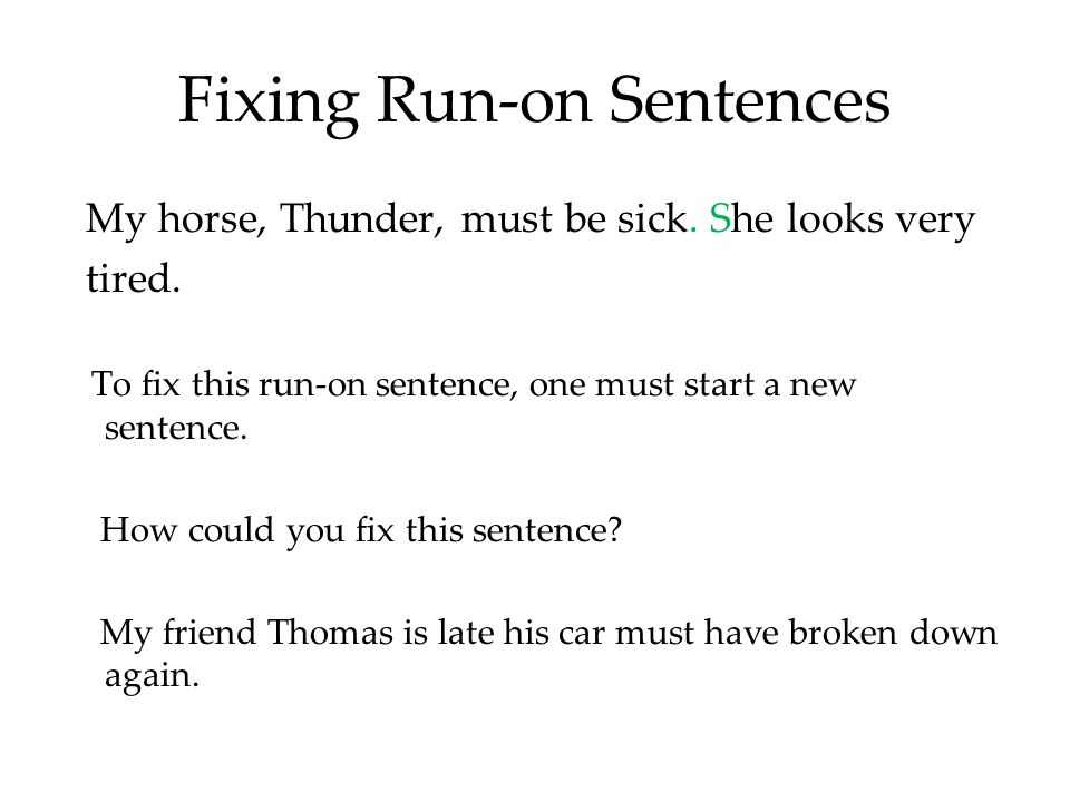 Fixing Run-on Sentences My horse, Thunder, must be sick.