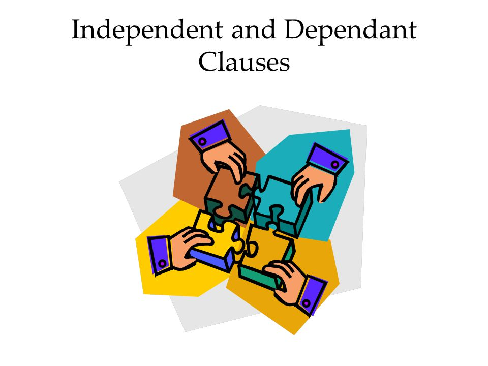 Independent and Dependant Clauses