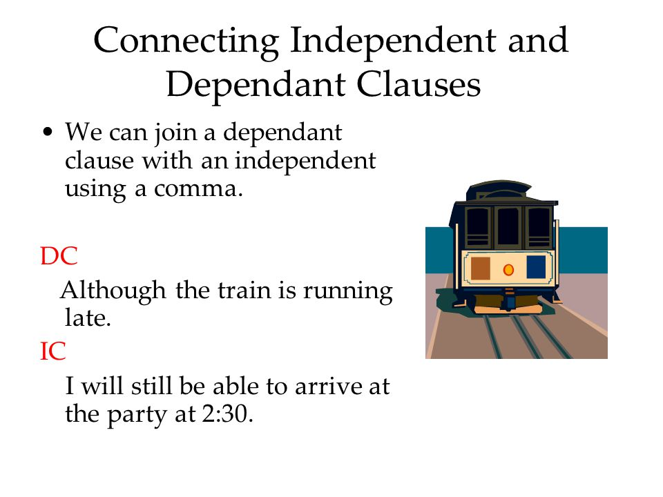 Connecting Independent and Dependant Clauses We can join a dependant clause with an independent using a comma.