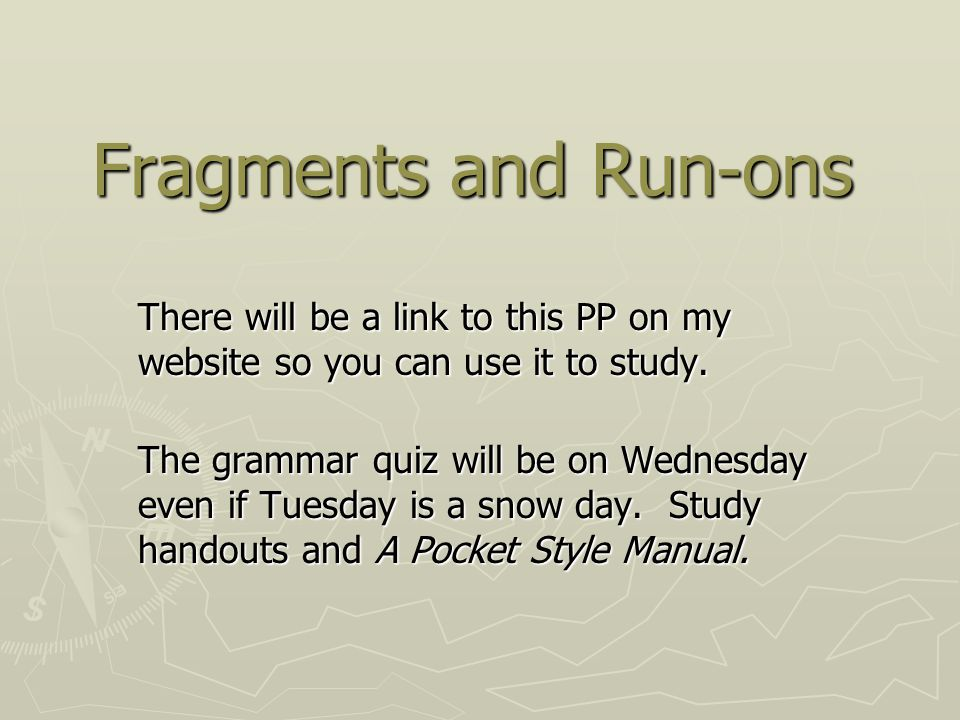 Fragments and Run-ons There will be a link to this PP on my website so you can use it to study. The grammar quiz will be on Wednesday even if Tuesday