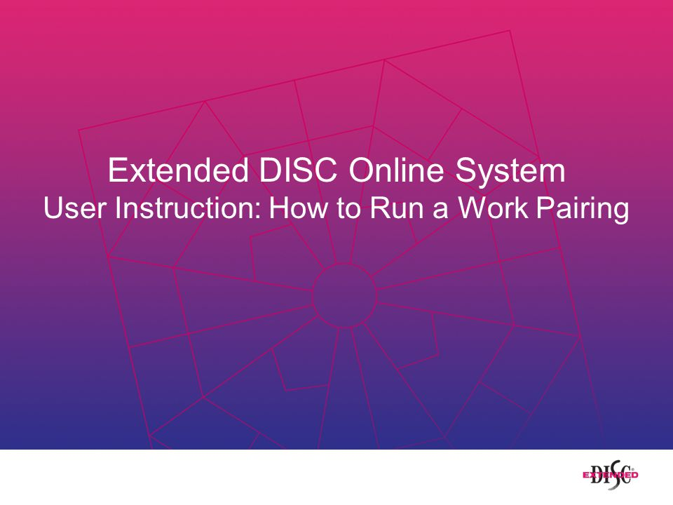 Extended DISC Online System User Instruction: How to Run a Work Pairing
