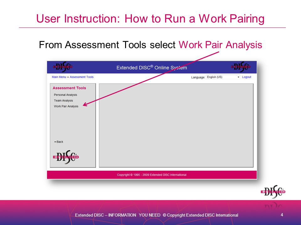 5 Extended DISC – INFORMATION YOU NEED © Copyright Extended DISC International User Instruction: How to Run a Work Pairing From Work Pair Analysis select Order Results