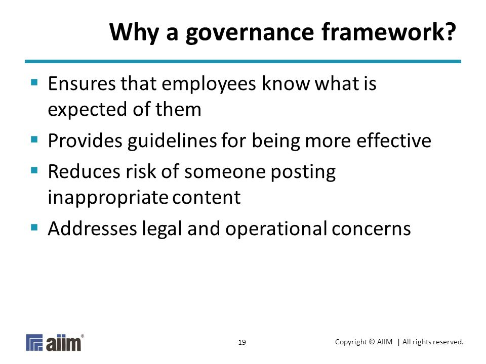 Copyright © AIIM | All rights reserved. 19 Why a governance framework.