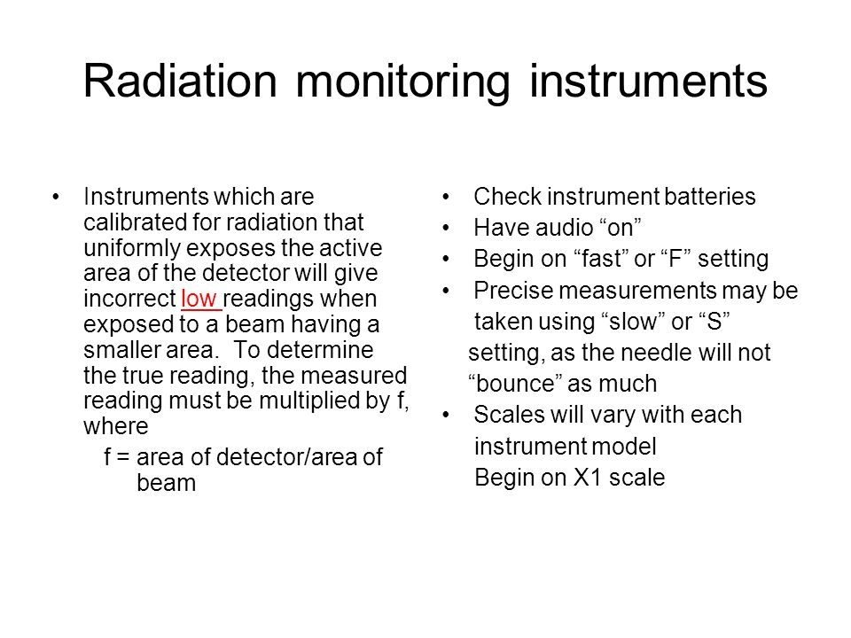Radiation monitoring instruments Instruments which are calibrated for radiation that uniformly exposes the active area of the detector will give incor