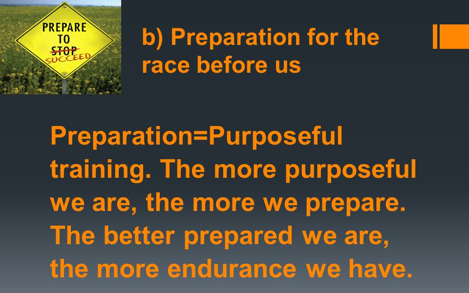 b) Preparation for the race before us Preparation=Purposeful training.
