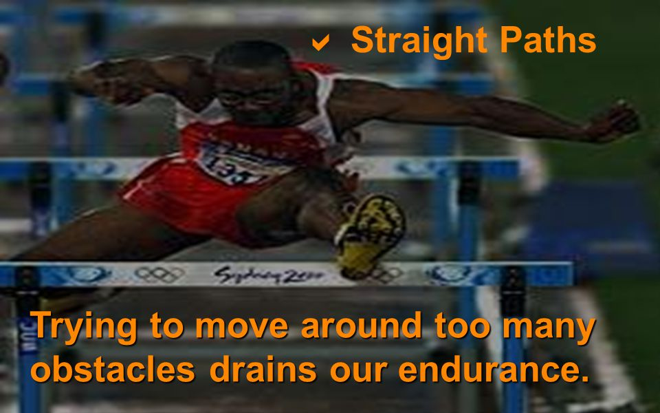  Straight Paths Trying to move around too many obstacles drains our endurance.