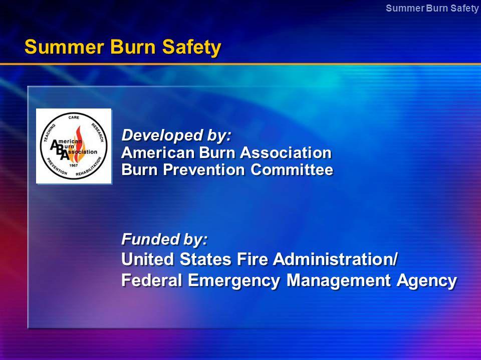 Developed by: American Burn Association Burn Prevention Committee Developed by: American Burn Association Burn Prevention Committee Funded by: United