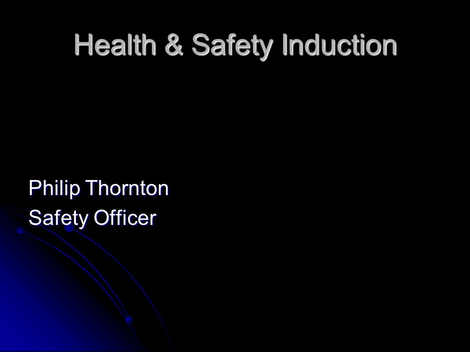 Health & Safety Induction Philip Thornton Safety Officer