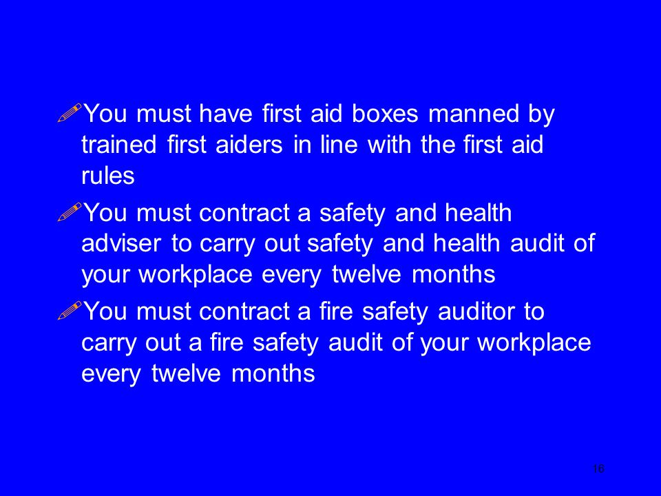 !You must have first aid boxes manned by trained first aiders in line with the first aid rules !You must contract a safety and health adviser to carry