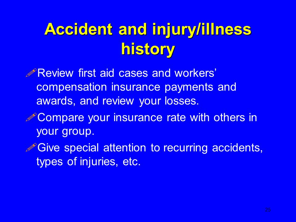Accident and injury/illness history !Review first aid cases and workers' compensation insurance payments and awards, and review your losses. !Compare