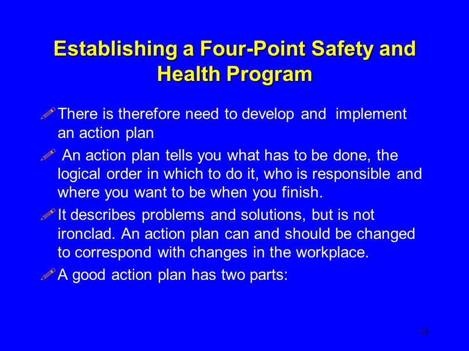 Establishing a Four-Point Safety and Health Program !There is therefore need to develop and implement an action plan ! An action plan tells you what h