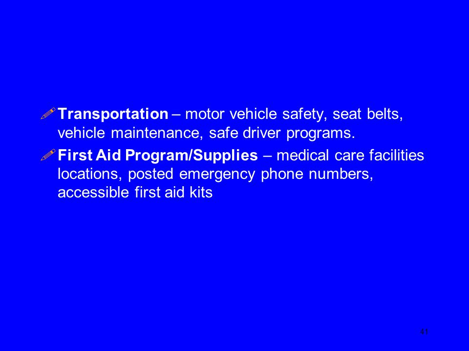 !Transportation – motor vehicle safety, seat belts, vehicle maintenance, safe driver programs. !First Aid Program/Supplies – medical care facilities l
