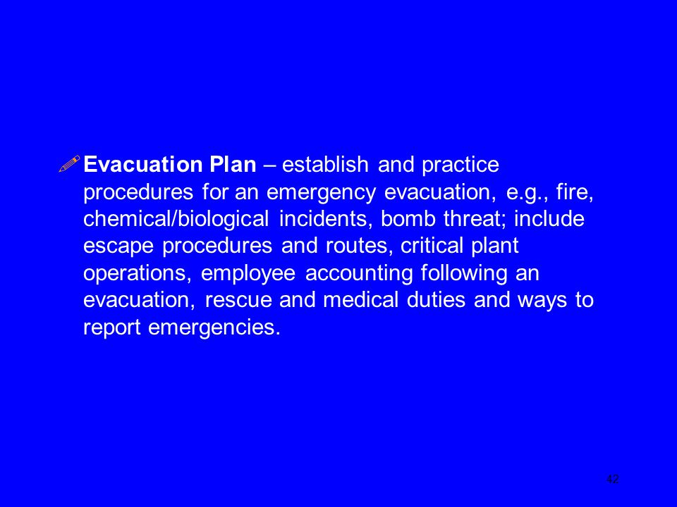 !Evacuation Plan – establish and practice procedures for an emergency evacuation, e.g., fire, chemical/biological incidents, bomb threat; include esca