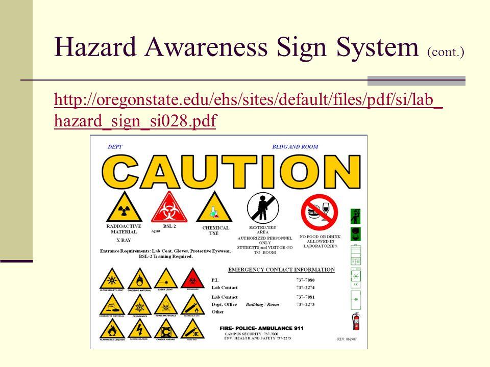 Hazard Awareness Sign System (cont.) http://oregonstate.edu/ehs/sites/default/files/pdf/si/lab_ hazard_sign_si028.pdf