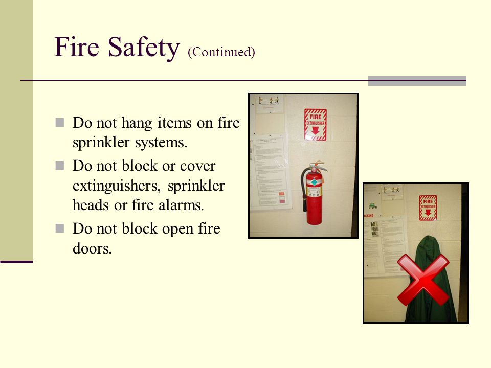 Fire Safety (Continued) Do not hang items on fire sprinkler systems.