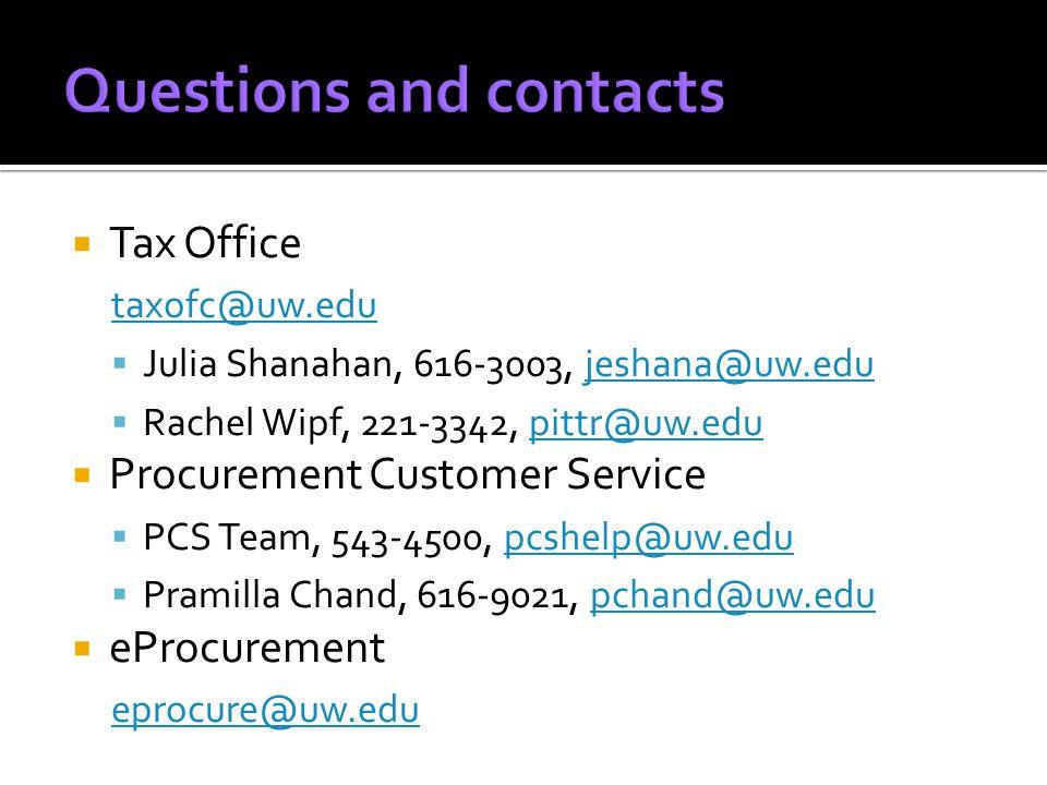  Tax Office taxofc@uw.edu  Julia Shanahan, 616-3003, jeshana@uw.edujeshana@uw.edu  Rachel Wipf, 221-3342, pittr@uw.edupittr@uw.edu  Procurement Customer Service  PCS Team, 543-4500, pcshelp@uw.edupcshelp@uw.edu  Pramilla Chand, 616-9021, pchand@uw.edupchand@uw.edu  eProcurement eprocure@uw.edu