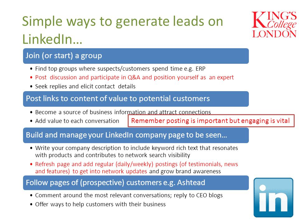 Simple ways to generate leads on LinkedIn… Join (or start) a group Find top groups where suspects/customers spend time e.g. ERP Post discussion and pa