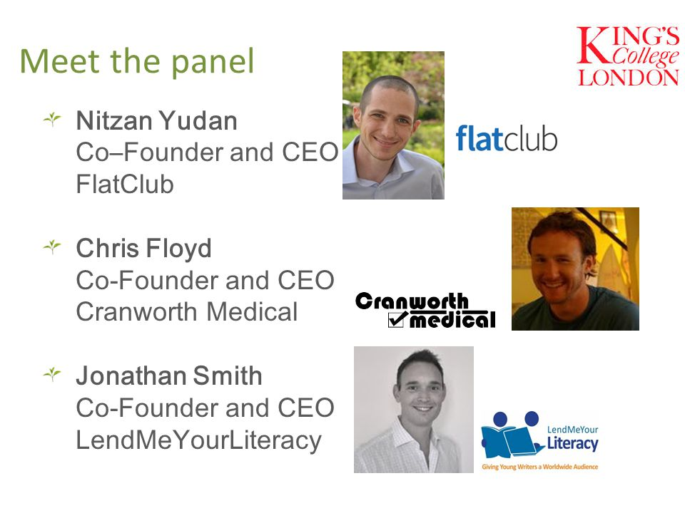 Meet the panel Nitzan Yudan Co–Founder and CEO FlatClub Chris Floyd Co-Founder and CEO Cranworth Medical Jonathan Smith Co-Founder and CEO LendMeYourLiteracy