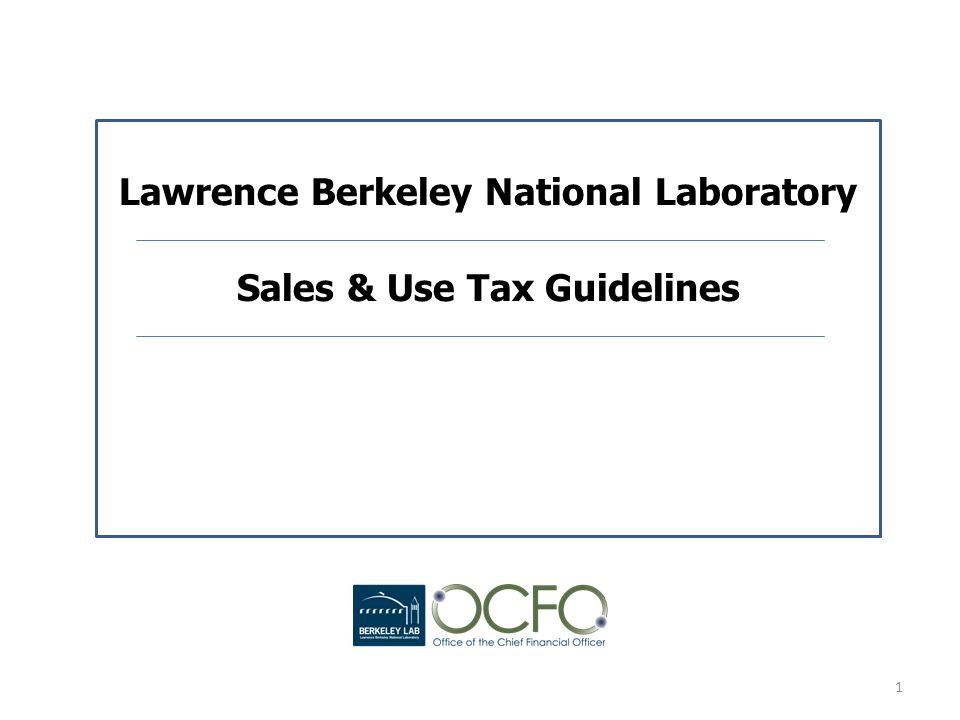 Lawrence Berkeley National Laboratory Sales & Use Tax Guidelines 1