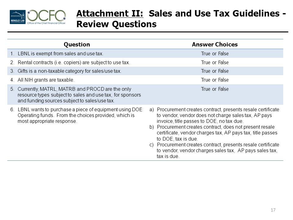Attachment II: Sales and Use Tax Guidelines - Review Questions 17 QuestionAnswer Choices 1.LBNL is exempt from sales and use tax.