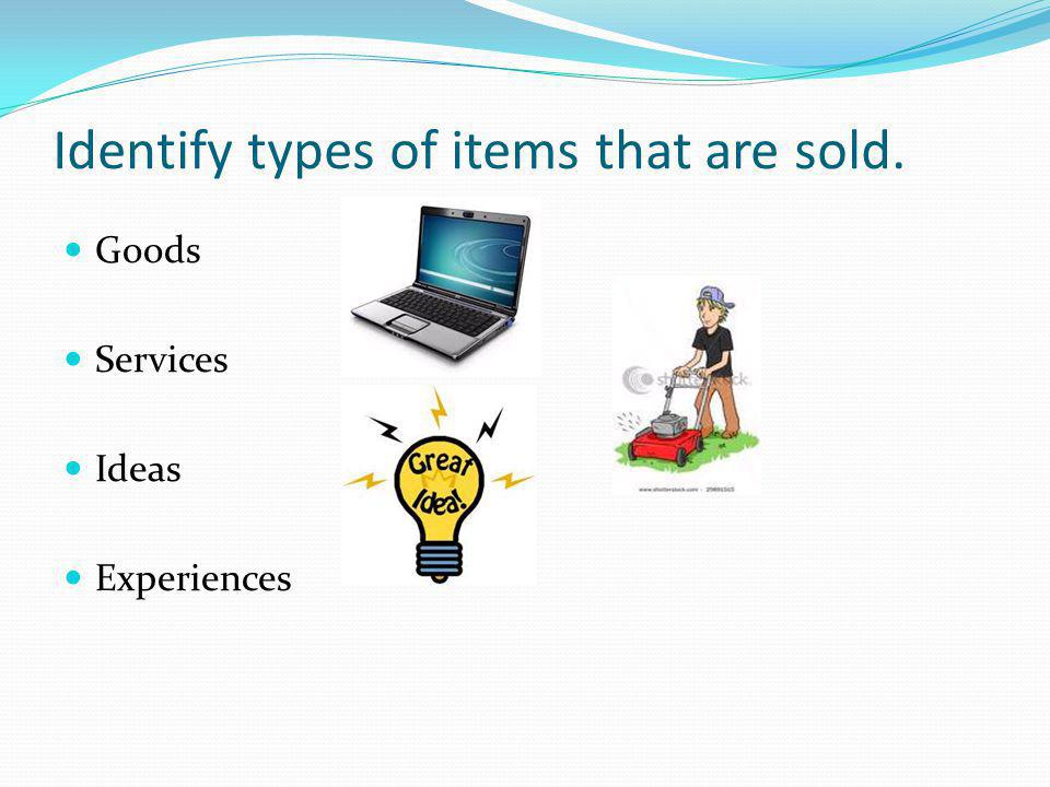 Identify types of items that are sold. Goods Services Ideas Experiences